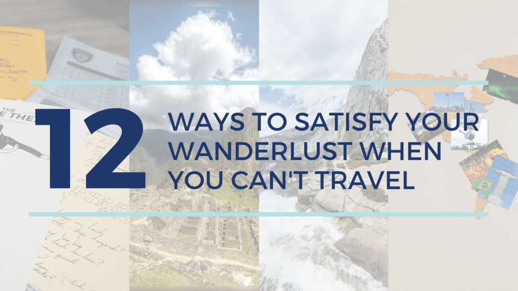 ways to satisfy your wanderlust when you can't travel